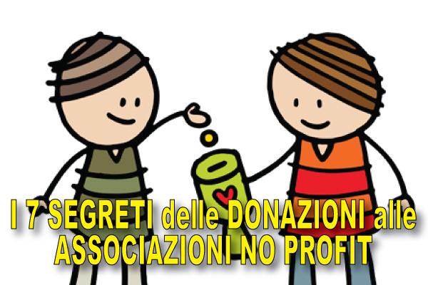 Erogazioni Liberali, Donazioni, Liberalità alle Associazioni No Profit e ONLUS: i 7 segreti che non conosci e che invece DEVI sapere