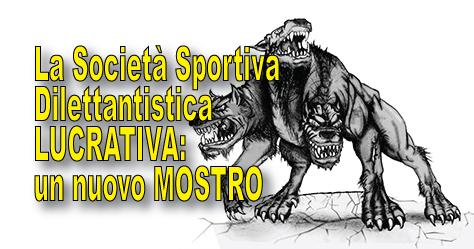 La Società Sportiva Dilettantistica Lucrativa: il nuovo ed inutile MOSTRO giuridico